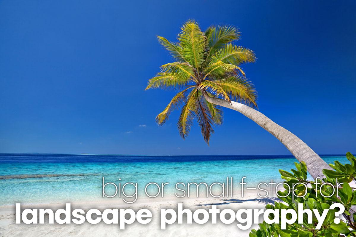 best aperture for landscape photography